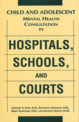 Child and Adolescent Mental Health Consultation in Hospitals, Schools, and Courts (Hardback)