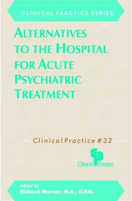 Alternatives to the Hospital for Acute Psychiatric Treatment (Hardback)