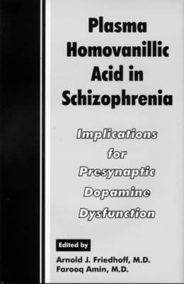 Plasma Homovanillic Acid in Schizophrenia: Implications for Presynaptic Dopamine Dysfunction (Hardback)