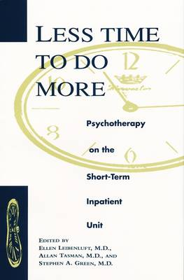 Less Time to Do More: Psychotherapy on the Short-Term Inpatient Unit (Hardback)