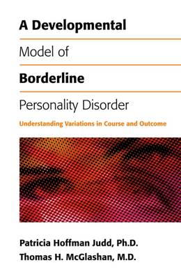 A Developmental Model of Borderline Personality Disorder: Understanding Variations in Course and Outcome (Paperback)