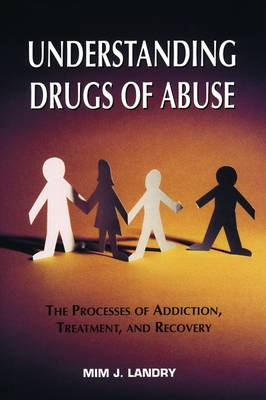 Understanding Drugs of Abuse: The Processes of Addiction, Treatment, and Recovery (Hardback)