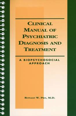 Clinical Manual of Psychiatric Diagnosis and Treatment: A Biopsychosocial Approach (Spiral bound)