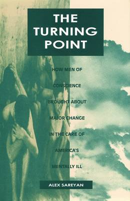 The Turning Point: How Men of Conscience Brought About Major Change in the Care of America's Mentally Ill (Hardback)