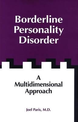Borderline Personality Disorder: A Multidimensional Approach (Hardback)