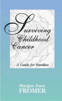 Surviving Childhood Cancer: A Guide for Families (Hardback)