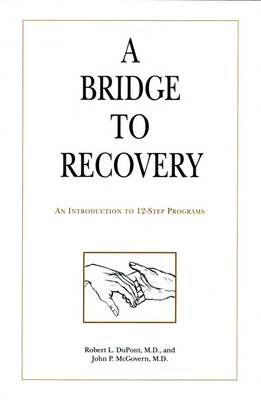 A Bridge to Recovery: An Introduction to 12-Step Programs (Hardback)