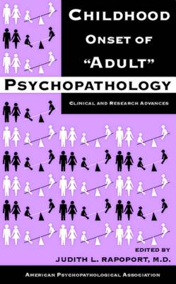 Childhood Onset of 'Adult' Psychopathology: Clinical and Research Advances (Hardback)