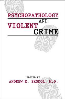 Psychopathology and Violent Crime (Paperback)
