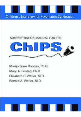 Administration Manual for the Children's Interview for Psychiatric Syndromes (ChIPS & P-ChIPS) (Paperback)