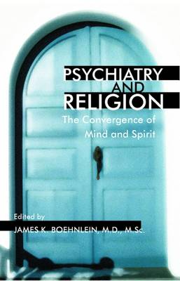Psychiatry and Religion: The Convergence of Mind and Spirit (Hardback)