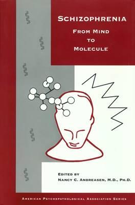 Schizophrenia: From Mind to Molecule (Hardback)
