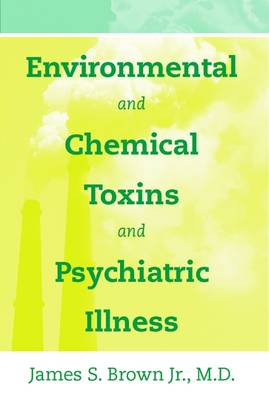 Environmental and Chemical Toxins and Psychiatric Illness (Paperback)