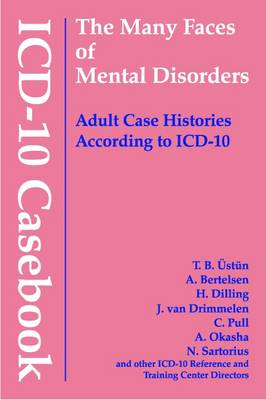 ICD-10 Casebook: The Many Faces of Mental Disorders--Adult Case Histories According to ICD-10 (Hardback)