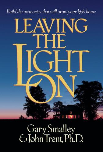 Leaving the Light On: Building Memories that Will Draw your Children Home (Paperback)