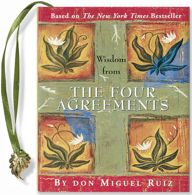 Wisdom from the Four Agreements - Petites S. (Hardback)