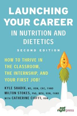 Launching Your Career in Nutrition and Dietetics: How to Thrive in the Classroom, the Internship, and Your First Job! (Paperback)