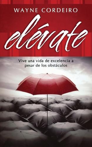 Elevate: Vive una vida de excelencia a pesar de los obstaculos (Paperback)