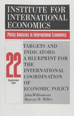Targets and Indicators: A Blueprint for the International Coordination of Economic Policy - Policy Analyses in International Economics 22 (Paperback)