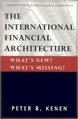 The International Financial Architecture - What`s New? What`s Missing? (Paperback)