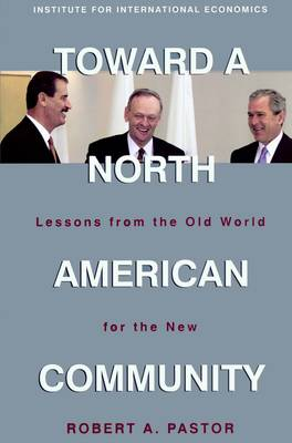 Toward a North American Community - Lessons from the Old World for the New (Paperback)