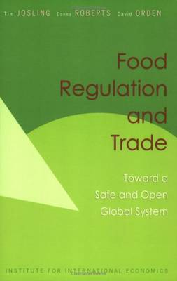 Food Regulation and Trade - Toward a Safe and Open Global System (Paperback)