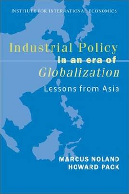 Industrial Policy in an Era of Globalization - Lessons from Asia (Paperback)