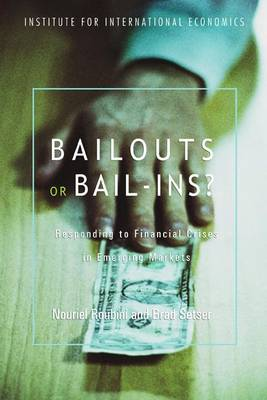 Bailouts or Bail-Ins? - Responding to Financial Crises in Emerging Economies (Paperback)