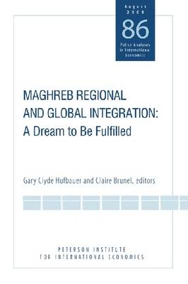 Maghreb Regional and Global Integration - A Dream to Be Fulfilled (Paperback)