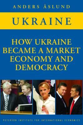 How Ukraine Became a Market Economy and Democracy (Paperback)