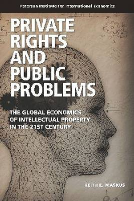 Private Rights and Public Problems - The Global Economics of Intellectual Property in the 21st Century (Paperback)
