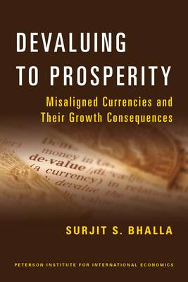 Devaluing to Prosperity - Misaligned Currencies and Their Growth Consequences (Paperback)
