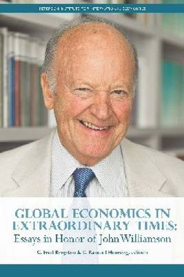 Global Economics in Extraordinary Times - Essays in Honor of John Williamson (Paperback)