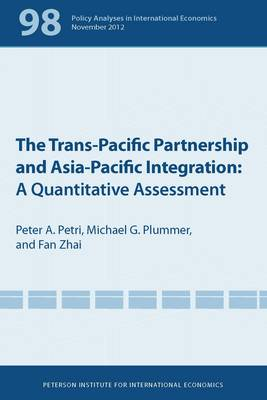 The Trans-Pacific Partnership and Asia-Pacific Integration - A Quantitative Assessment (Paperback)