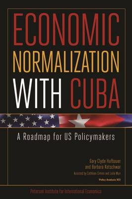 Economic Normalization with Cuba - A Roadmap for US Policymakers (Paperback)