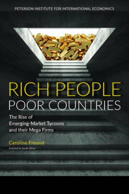Rich People Poor Countries - The Rise of Emerging-Market Tycoons and Their Mega Firms (Paperback)