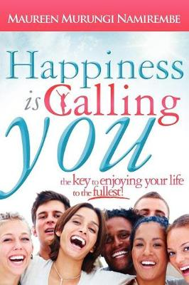 Happiness Is Calling You: The Key to Enjoying Your Life to the Fullest (Paperback)
