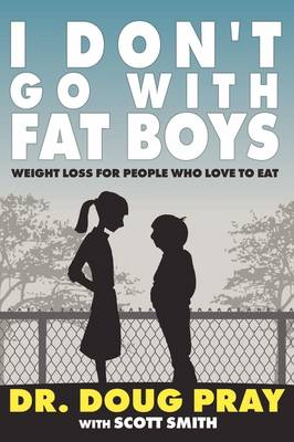 I Don't Go with Fat Boys: Weight Loss for People Who Love to Eat (Paperback)