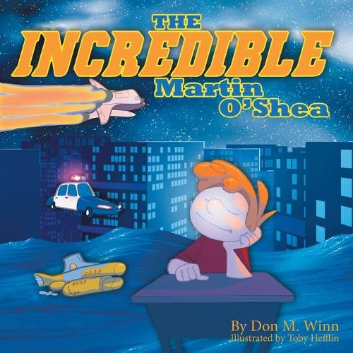 The Incredible Martin O'Shea: A Kids Book about How to Help a Child with a Big Imagination Understand Why and How to Study in School (Paperback)