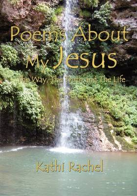 Poems about My Jesus: The Way, the Truth and the Life (Paperback)