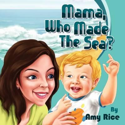 Mama, Who Made the Sea? (Paperback)