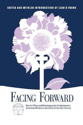 Facing Forward: One Act Plays and Monologues by Contemporary American Women at the Crest of the 21st Century (Paperback)