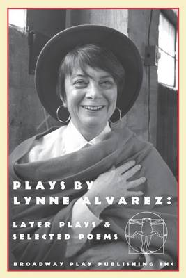 Plays by Lynne Alvarez: Later Plays & Selected Poems (Paperback)