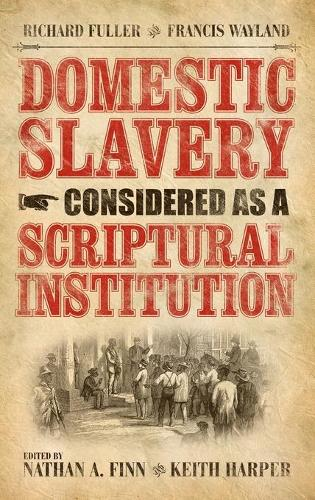Domestic Slavery Considered as a Scriptural Institution - Baptist Series (Hardback)