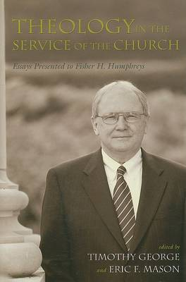 Theology in the Service of the Church: Essays Presented to Fisher H.Humphreys - Baptist Series (Hardback)
