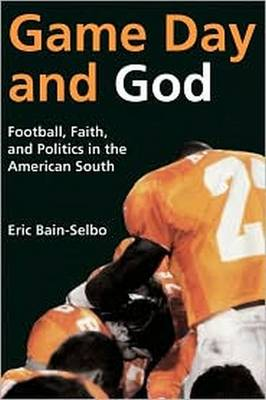 Game Day and God: Football, Faith, and Politics in the American South (Hardback)