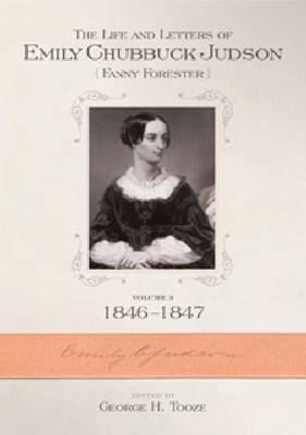 The The Life and Letters of Emily Chubbuck Judson: The Life and Letters of Emily Chubbuck Judson v. 3; 1846-1847 1846-1847 Vol. 3 (Hardback)