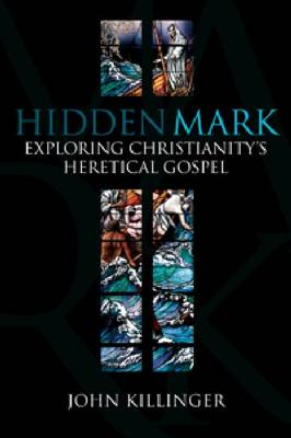 Hidden Mark: Probing the Deeper Meanings of Christianity's Oldest Gospel (Paperback)