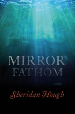 Mirror's Fathom: A Novel (Hardback)