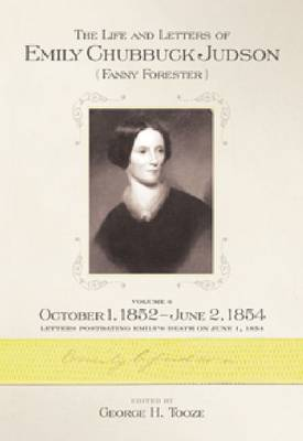 The Life and Letters of Emily Chubbuck Judson: Volume 6, October 1, 1852 - June 2, 1854 Letters postdating Emily's Death on June 1, 1854 (Hardback)